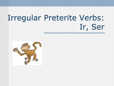 "Irregular Preterite Verbs: Ir, Ser Preterite of IR You know that we use fui and fuiste to say that ""I went""and ""you went."" They are preterite-tense (past)"