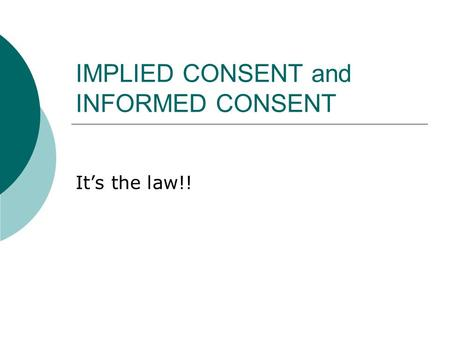 IMPLIED CONSENT and INFORMED CONSENT It's the law!!