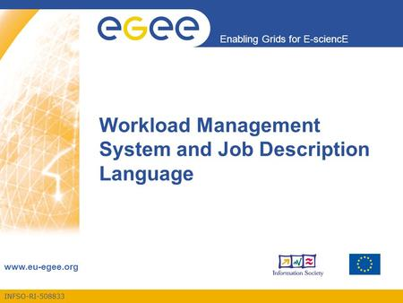 INFSO-RI-508833 Enabling Grids for E-sciencE www.eu-egee.org Workload Management System and Job Description Language.