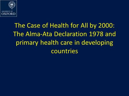 The Case of Health for All by 2000: The Alma-Ata Declaration 1978 and primary health care in developing countries.