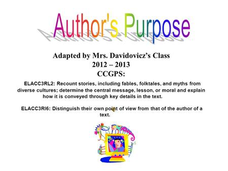 Adapted by Mrs. Davidovicz's Class 2012 – 2013 CCGPS: ELACC3RL2: Recount stories, including fables, folktales, and myths from diverse cultures; determine.