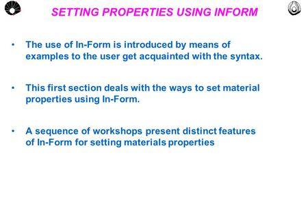 MULTLAB FEM-UNICAMP UNICAMP SETTING PROPERTIES USING INFORM The use of In-Form is introduced by means of examples to the user get acquainted with the syntax.