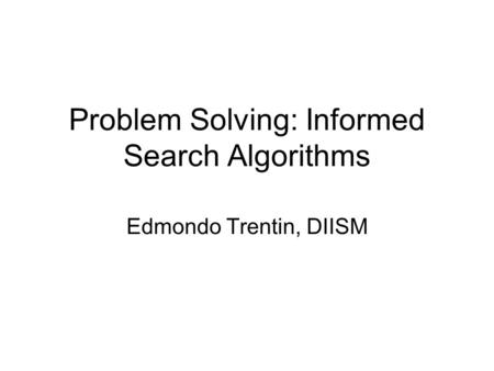Problem Solving: Informed Search Algorithms Edmondo Trentin, DIISM.