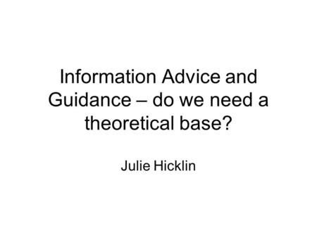 Information Advice and Guidance – do we need a theoretical base?