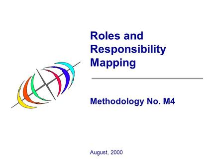 Roles and Responsibility Mapping Methodology No. M4 August, 2000.