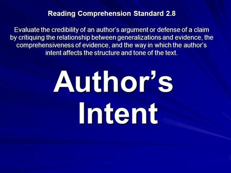 Reading Comprehension Standard 2.8 Evaluate the credibility of an author's argument or defense of a claim by critiquing the relationship between generalizations.
