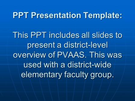 PPT Presentation Template: This PPT includes all slides to present a district-level overview of PVAAS. This was used with a district-wide elementary faculty.