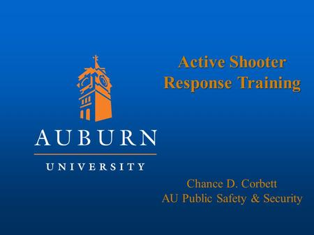 Active Shooter Response Training Chance D. Corbett AU Public Safety & Security.