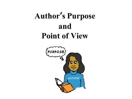 Author's Purpose and Point of View. What are our learning goals? To understand and identify the different purposes of texts. To distinguish between non-fiction.
