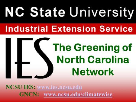 The Greening of North Carolina Network NCSU IES: www.ies.ncsu.edu GNCN: www.ncsu.edu/climatewisewww.ies.ncsu.eduwww.ncsu.edu/climatewise.