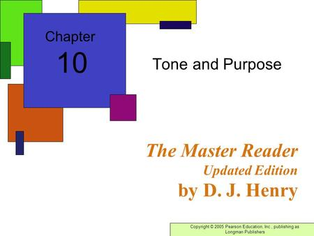 Copyright © 2005 Pearson Education, Inc., publishing as Longman Publishers The Master Reader Updated Edition by D. J. Henry Tone and Purpose Chapter 10.