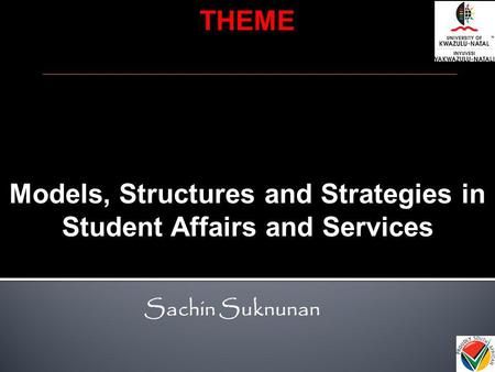 Models, Structures and Strategies in Student Affairs and Services THEME Sachin Suknunan.