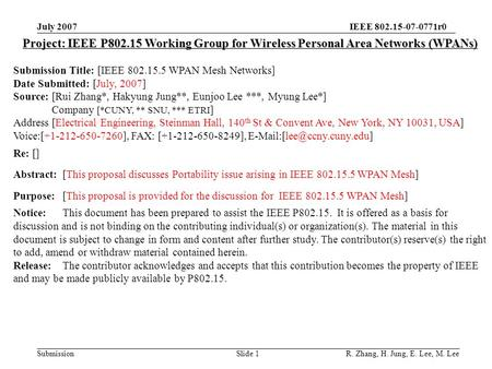 IEEE 802.15-07-0771r0 Submission July 2007 R. Zhang, H. Jung, E. Lee, M. Lee Slide 1 Project: IEEE P802.15 Working Group for Wireless Personal Area Networks.