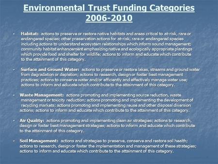 Environmental Trust Funding Categories 2006-2010 ▪ Habitat: actions to preserve or restore native habitats and areas critical to at-risk, rare or endangered.