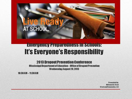 Emergency Preparedness in Schools: It's Everyone's Responsibility 2013 Dropout Prevention Conference Mississippi Department of Education – Office of Dropout.