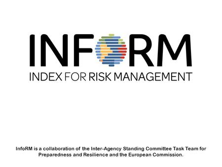 InfoRM is a collaboration of the Inter-Agency Standing Committee Task Team for Preparedness and Resilience and the European Commission.