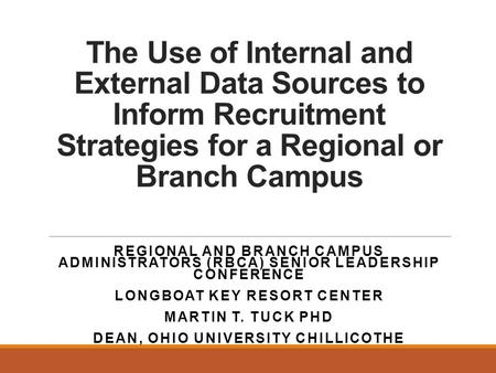 The Use of Internal and External Data Sources to Inform Recruitment Strategies for a Regional or Branch Campus REGIONAL AND BRANCH CAMPUS ADMINISTRATORS.