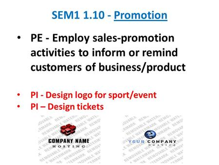 SEM1 1.10 - Promotion PE - Employ sales-promotion activities to inform or remind customers of business/product PI - Design logo for sport/event PI – Design.