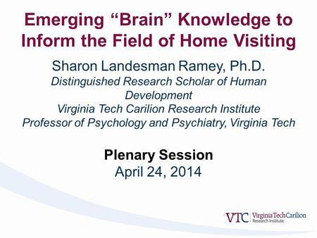 Sharon Landesman Ramey, Ph.D. Distinguished Research Scholar of Human Development Virginia Tech Carilion Research Institute Professor of Psychology and.