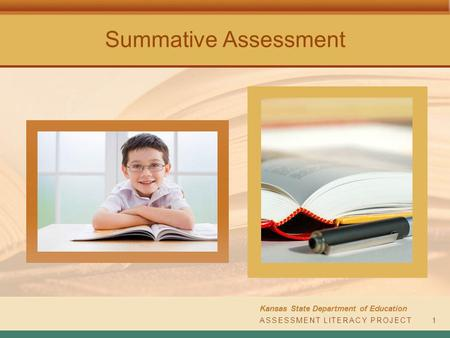Summative Assessment Kansas State Department of Education ASSESSMENT LITERACY PROJECT1.