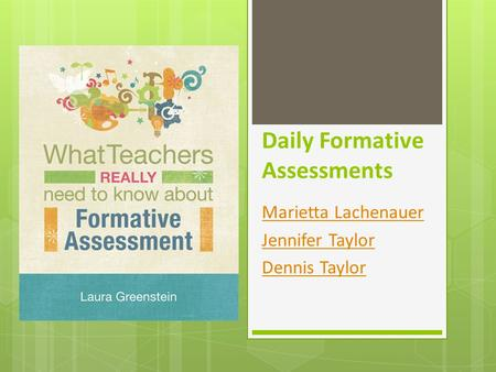 Daily Formative Assessments Marietta Lachenauer Jennifer Taylor Dennis Taylor.