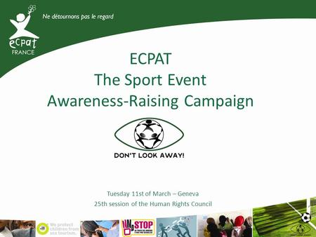 ECPAT The Sport Event Awareness-Raising Campaign Tuesday 11st of March – Geneva 25th session of the Human Rights Council.
