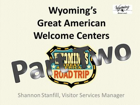 Wyoming's Great American Welcome Centers Shannon Stanfill, Visitor Services Manager.