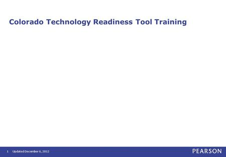 Colorado Technology Readiness Tool Training 1Updated December 6, 2012.