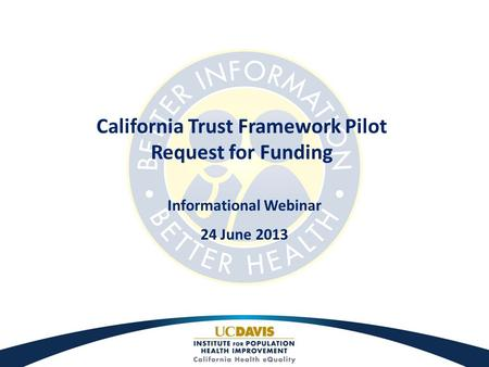 California Trust Framework Pilot Request for Funding Informational Webinar 24 June 2013.