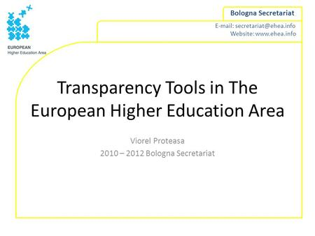 Website:  Bologna Secretariat Transparency Tools in The European Higher Education Area Viorel Proteasa 2010.