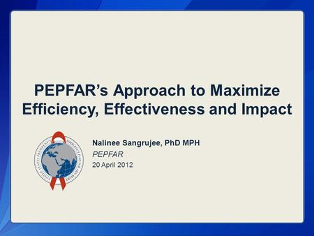 PEPFAR's Approach to Maximize Efficiency, Effectiveness and Impact