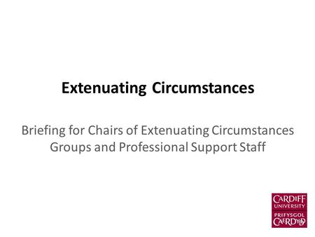 Extenuating Circumstances Briefing for Chairs of Extenuating Circumstances Groups and Professional Support Staff.