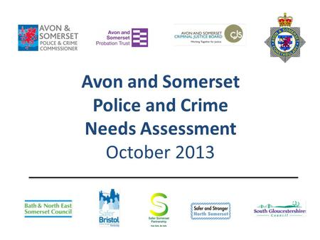 Avon and Somerset Police and Crime Needs Assessment October 2013.