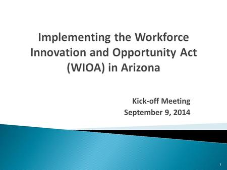 Kick-off Meeting September 9, 2014 1.  Welcome  Why are we here?  Key Dates  Job-Driven Checklist/Readiness Consultation Tools  Implementation Team.