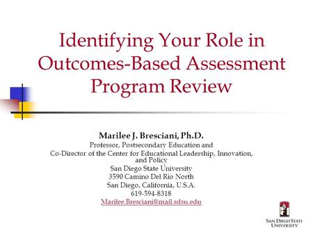 Identifying Your Role in Outcomes-Based Assessment Program Review Marilee J. Bresciani, Ph.D. Professor, Postsecondary Education and Co-Director of the.