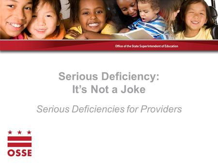 Serious Deficiency: It's Not a Joke Serious Deficiencies for Providers.