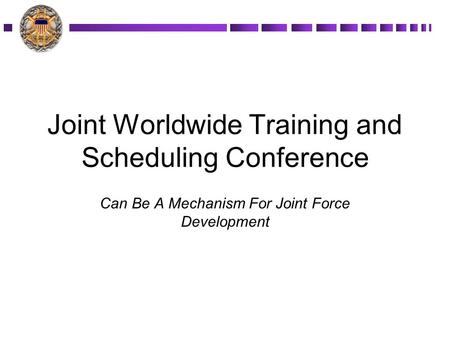 Joint Worldwide Training and Scheduling Conference Can Be A Mechanism For Joint Force Development.