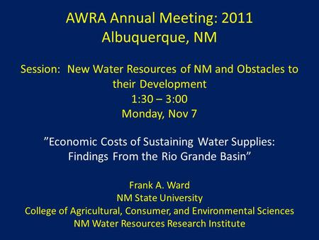 "AWRA Annual Meeting: 2011 Albuquerque, NM Session: New Water Resources of NM and Obstacles to their Development 1:30 – 3:00 Monday, Nov 7 ""Economic Costs."