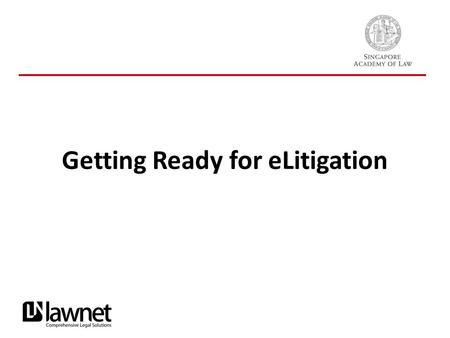 Getting Ready for eLitigation.  The Key Activities Registration of law firms/organizations for eLitigation Training Programme SingPass  Communication.