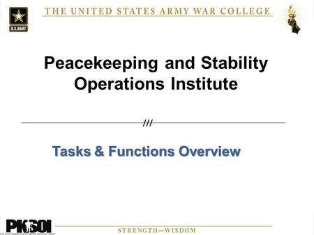 Peacekeeping and Stability Operations Institute Tasks & Functions Overview ///