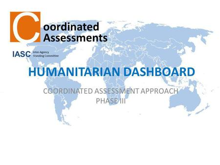 HUMANITARIAN DASHBOARD COORDINATED ASSESSMENT APPROACH PHASE III.