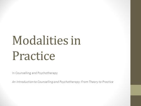 Modalities in Practice In Counselling and Psychotherapy An Introduction to Counselling and Psychotherapy: From Theory to Practice.