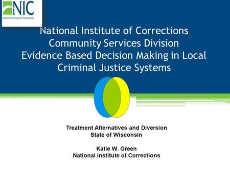 National Institute of Corrections Community Services Division Evidence Based Decision Making in Local Criminal Justice Systems Initiative Update Treatment.