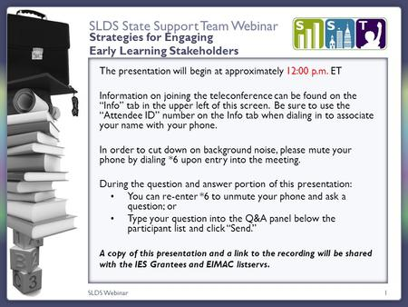 SLDS State Support Team Webinar SLDS Webinar1 The presentation will begin at approximately 12:00 p.m. ET Information on joining the teleconference can.
