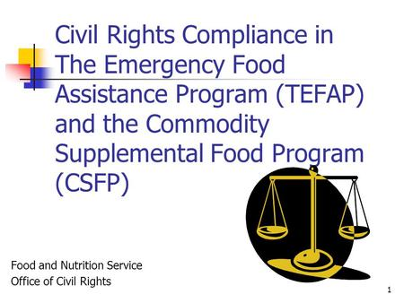 1 Civil Rights Compliance in The Emergency Food Assistance Program (TEFAP) and the Commodity Supplemental Food Program (CSFP) Food and Nutrition Service.