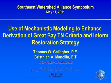 201 529 5151 www.hydroqual.com Use of Mechanistic Modeling to Enhance Derivation of Great Bay TN Criteria and Inform Restoration Strategy Thomas W. Gallagher,