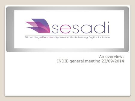 An overview: INDIE general meeting 23/09/2014. A bit about me Research (MA, PhD and funded publications): Digital Divide & digital Inclusion, e-learning,