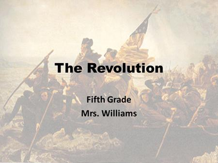 The Revolution Fifth Grade Mrs. Williams. Comprehension Objective I can determine if an author's purpose to write is to persuade, inform, entertain or.