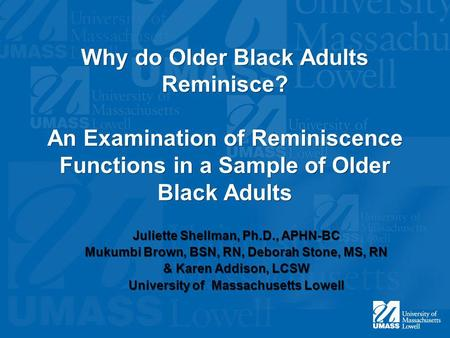 Why do Older Black Adults Reminisce? An Examination of Reminiscence Functions in a Sample of Older Black Adults Juliette Shellman, Ph.D., APHN-BC Mukumbi.