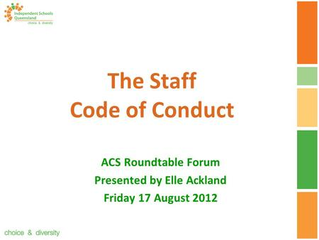The Staff Code of Conduct ACS Roundtable Forum Presented by Elle Ackland Friday 17 August 2012.